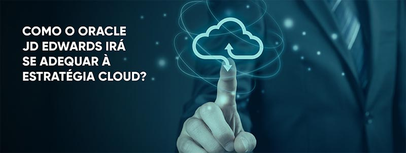 MPL - Como o Oracle JD Edwards irá se adequar à estratégia cloud?